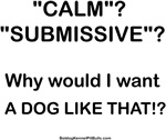 Calm? Submissive? Not Us!
