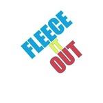 Fleece It Out!
