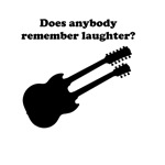 Does anybody remember laughter?