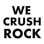 WE CRUSH ROCK
