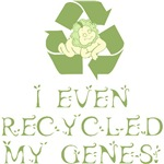 Attested tree-hugger! I even recycled my genes!