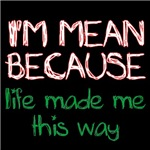 I'm mean beacause life made me this way