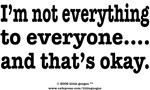 I'M NOT EVERYTHING TO EVERYONE, AND THAT'S OKAY