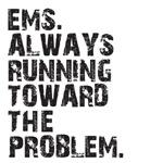 EMS. Always running toward the problem.