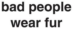 Bad People Wear Fur