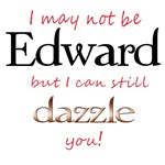 I may not be Edward but I can still dazzle you