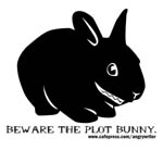 Beware the Plot Bunny