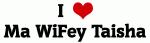 I Love Ma WiFey Taisha