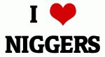 I Love NIGGERS