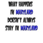 WHAT HAPPENS IN MARYLAND DOESN'T ALWAYS STAY IN MA