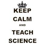KEEP CALM AND TEACH SCIENCE