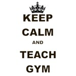 KEEP CALM AND TEACH GYM