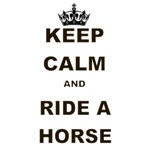 KEEP CALM AND RIDE A HORSE