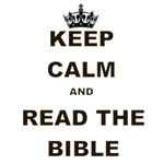 KEEP CALM AND READ THE BIBLE