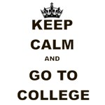 KEEP CALM AND GO TO COLLEGE
