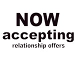 NOW ACCEPTING RELATIONSHIP OFFERS