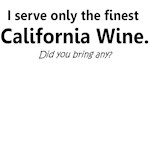 I SERVE ONLY THE FINEST CALIFORNIA WINE-DID YOU BR