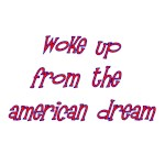 Woke Up From The American Dream