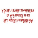 Your Assertiviness is wearing thing my anger probl