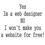 Yes I'm A Web Designer NO I Won't Make You A Websi