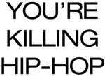 You're Killing Hip Hop