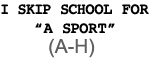 I Skip School for a Sport (A-H)