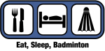 Eat, Sleep, Badminton
