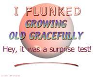 I Flunked Growing Old Gracefully