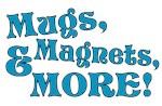 Magnets, Mugs, & More!