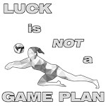 LUCK IS NOT A GAME PLAN-VOLLEYBALL