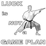 LUCK IS NOT A GAME PLAN-MARTIAL ARTS