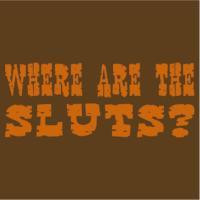 Where Are The Sluts?