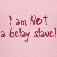 I am NOT a belay slave!