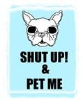 SHUT UP AND PET ME