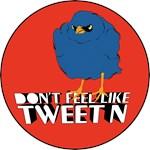 Don't feel like tweet'n