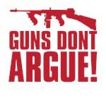 GUNS DONT ARGUE
