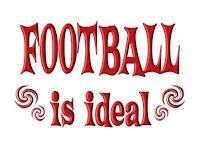 <b>FOOTBALL IS IDEAL</b>