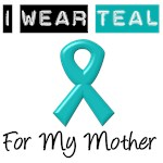 I Wear Teal For My Mother