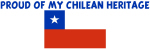 PROUD OF MY CHILEAN HERITAGE