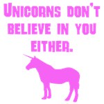 Pink Unicorns Don't Believe In You Either