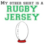 My Other Shirt Is A Rugby Jersey