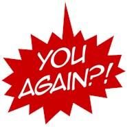 You Again?!