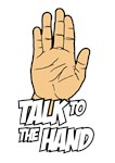 Talk to The Hand Please