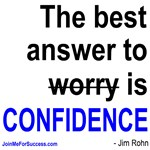 The best answer to 'worry' is confidence