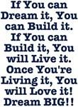Dream, Build, Live, Love Dream BIG Design