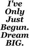 Just Begun Dream BIG Design