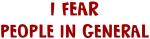 I Fear PEOPLE IN GENERAL