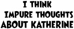 Katherine (impure thoughts}