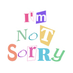 I'm Not Sorry T-shirts and Apparel