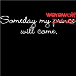 Someday My Werewolf Will Come T-Shirts and More!